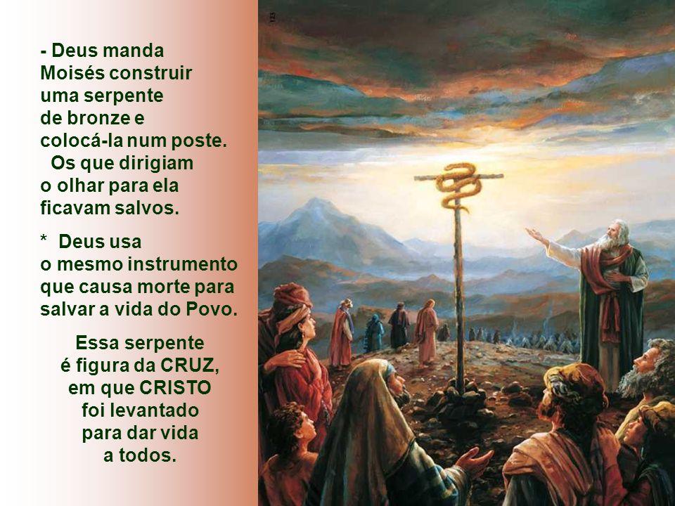 - Deus manda Moisés construir uma serpente de bronze e colocá-la num poste.