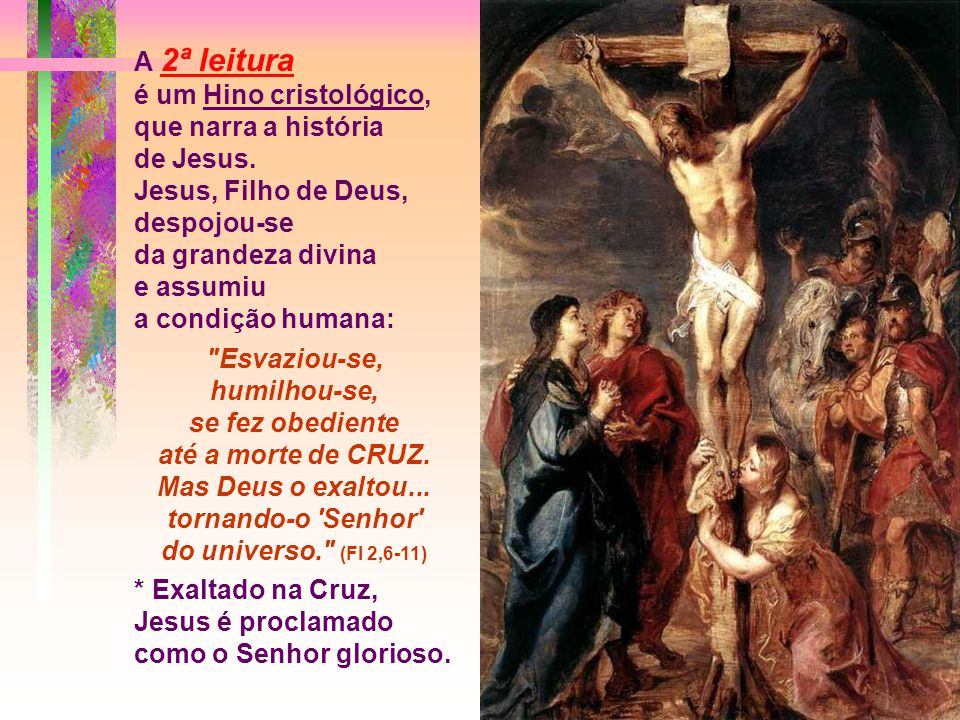 A 2ª leitura é um Hino cristológico, que narra a história de Jesus.
