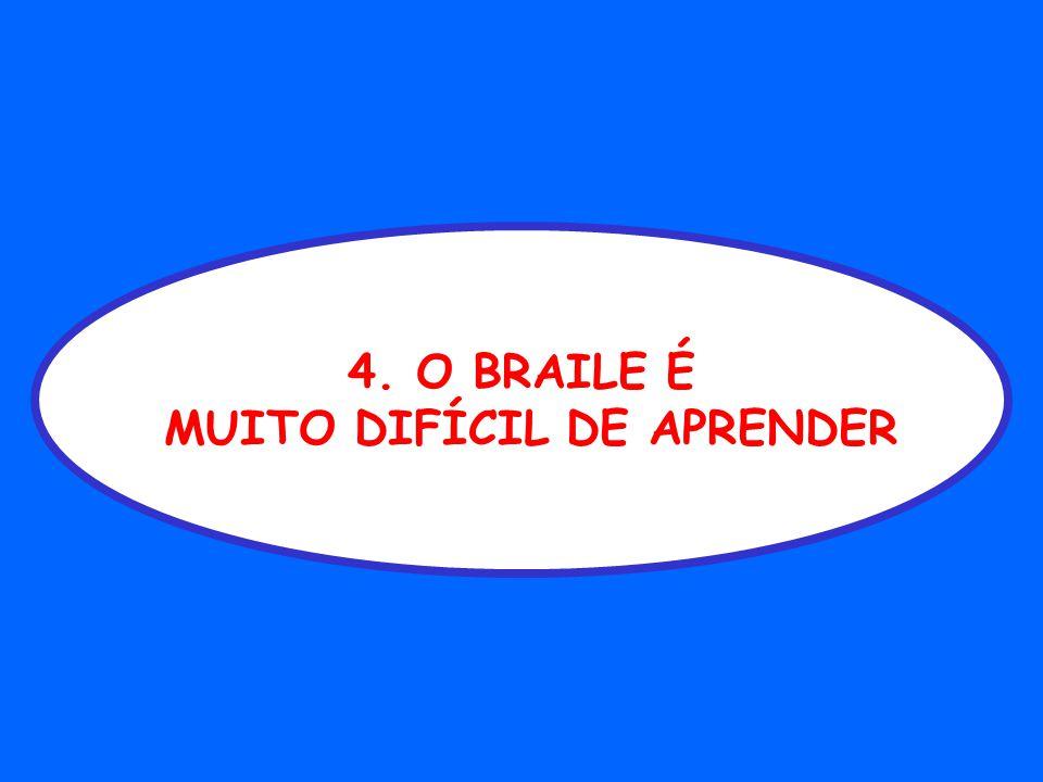 4. O BRAILE É MUITO DIFÍCIL DE APRENDER