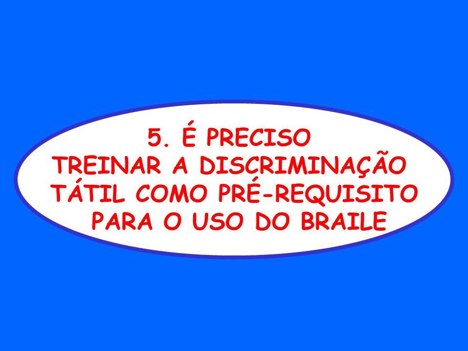 5. É PRECISO TREINAR A DISCRIMINAÇÃO TÁTIL COMO PRÉ-REQUISITO PARA O USO DO BRAILE