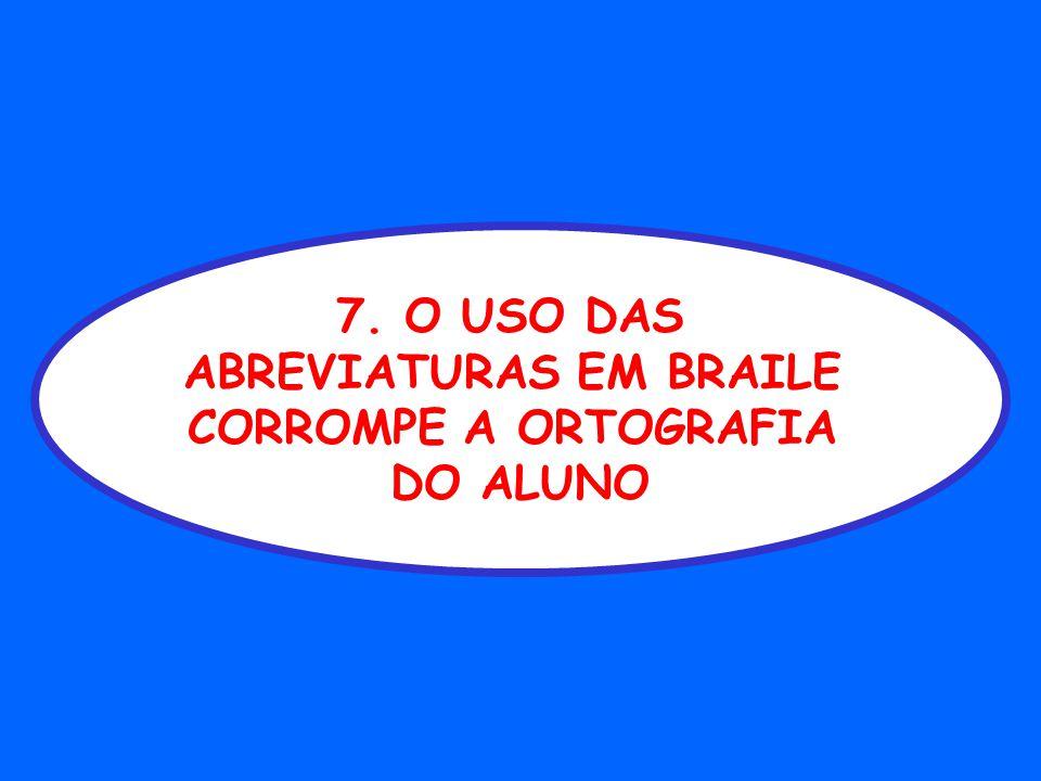 7. O USO DAS ABREVIATURAS EM BRAILE CORROMPE A ORTOGRAFIA DO ALUNO