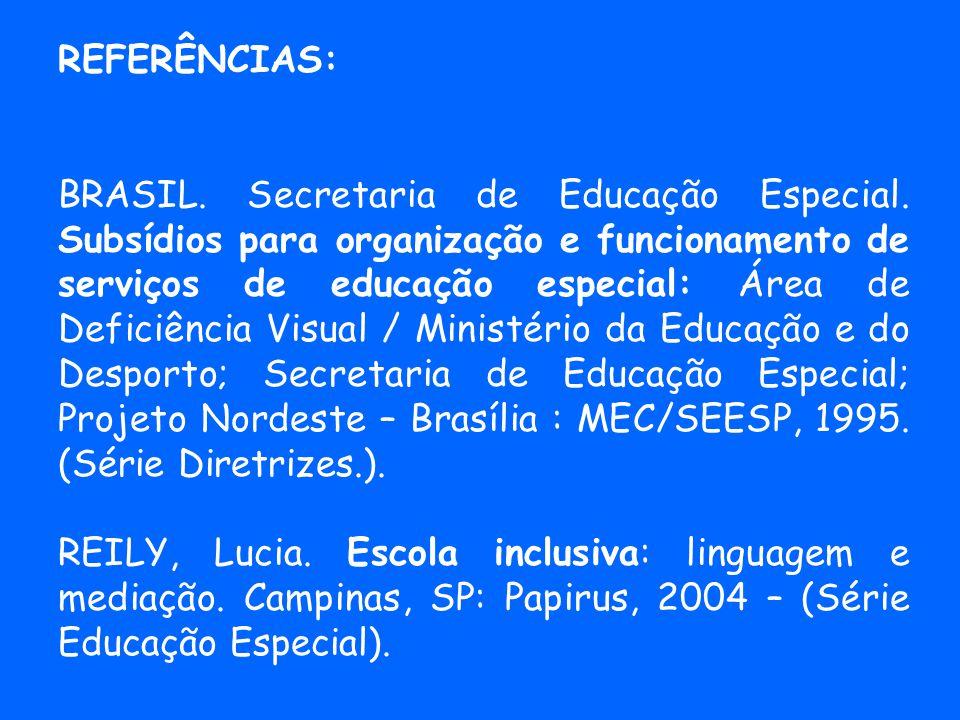 REFERÊNCIAS: BRASIL.Secretaria de Educação Especial.