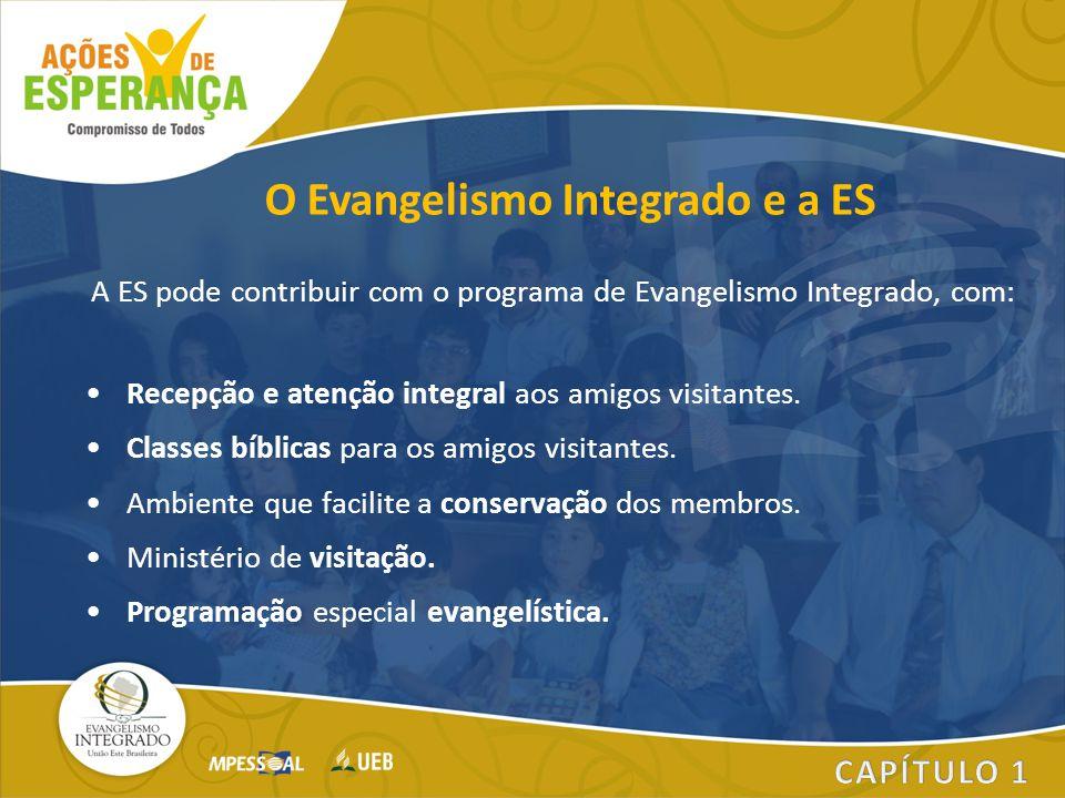 A ES pode contribuir com o programa de Evangelismo Integrado, com: Recepção e atenção integral aos amigos visitantes. Classes bíblicas para os amigos