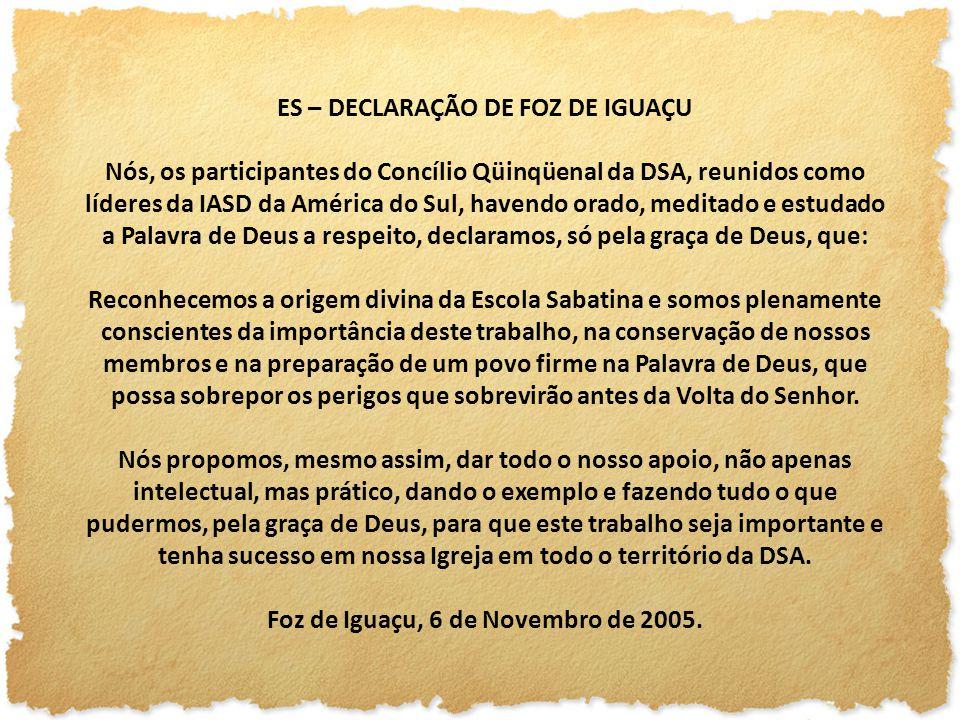 ES – DECLARAÇÃO DE FOZ DE IGUAÇU Nós, os participantes do Concílio Qüinqüenal da DSA, reunidos como líderes da IASD da América do Sul, havendo orado,