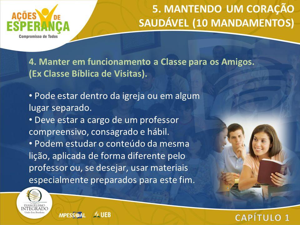 4. Manter em funcionamento a Classe para os Amigos. (Ex Classe Bíblica de Visitas). Pode estar dentro da igreja ou em algum lugar separado. Deve estar