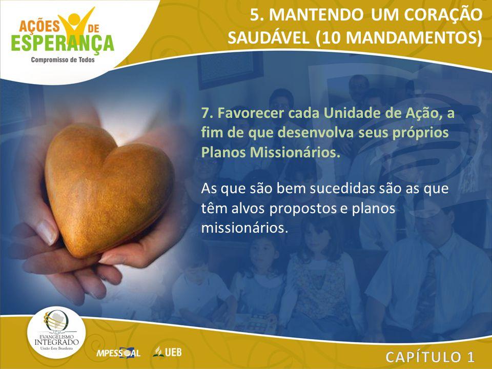 7. Favorecer cada Unidade de Ação, a fim de que desenvolva seus próprios Planos Missionários. As que são bem sucedidas são as que têm alvos propostos