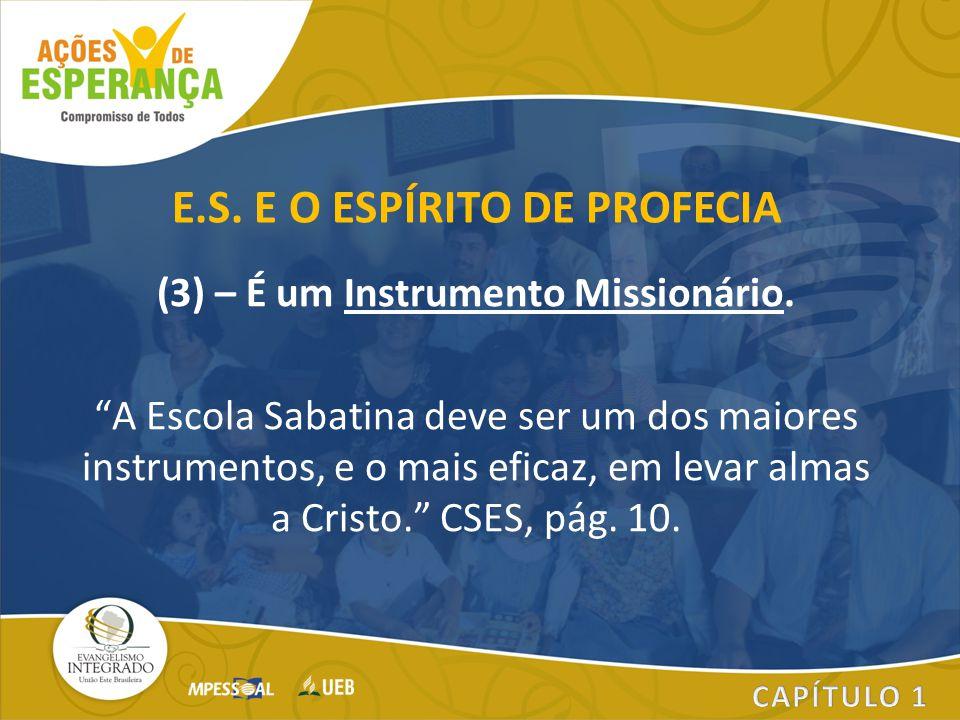 """(3) – É um Instrumento Missionário. """"A Escola Sabatina deve ser um dos maiores instrumentos, e o mais eficaz, em levar almas a Cristo."""" CSES, pág. 10."""