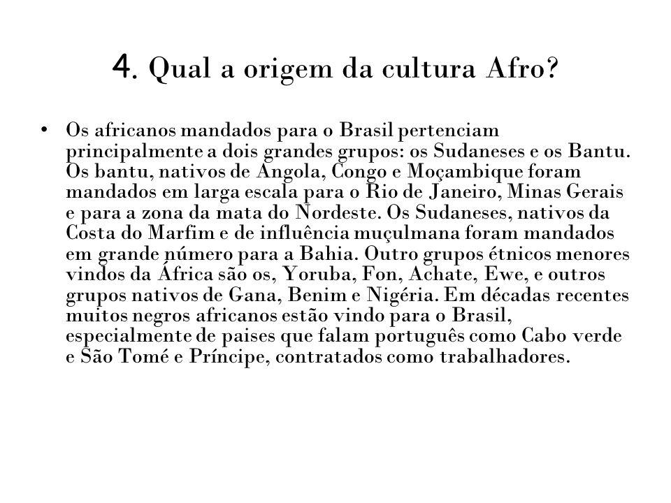4. Qual a origem da cultura Afro? Os africanos mandados para o Brasil pertenciam principalmente a dois grandes grupos: os Sudaneses e os Bantu. Os ban