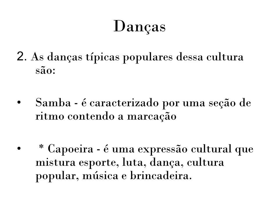Danças 2. As danças típicas populares dessa cultura são: Samba - é caracterizado por uma seção de ritmo contendo a marcação * Capoeira - é uma express