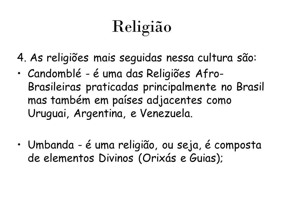 Religião 4. As religiões mais seguidas nessa cultura são: Candomblé - é uma das Religiões Afro- Brasileiras praticadas principalmente no Brasil mas ta