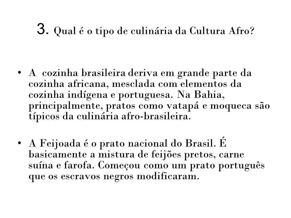 3. Qual é o tipo de culinária da Cultura Afro? A cozinha brasileira deriva em grande parte da cozinha africana, mesclada com elementos da cozinha indí