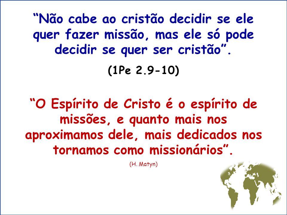 """""""Não cabe ao cristão decidir se ele quer fazer missão, mas ele só pode decidir se quer ser cristão"""". (1Pe 2.9-10) """"O Espírito de Cristo é o espírito d"""