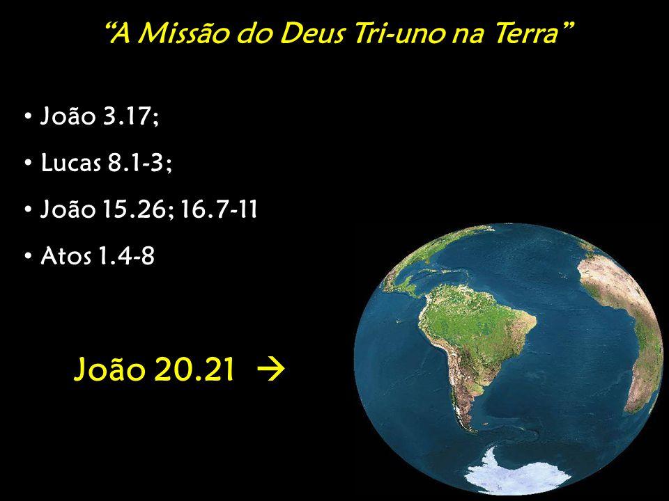 """""""A Missão do Deus Tri-uno na Terra"""" João 3.17; João 3.17; Lucas 8.1-3; Lucas 8.1-3; João 15.26; 16.7-11 João 15.26; 16.7-11 Atos 1.4-8 Atos 1.4-8 João"""