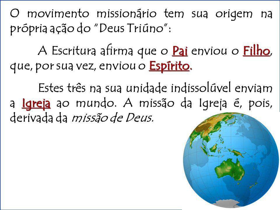 """O movimento missionário tem sua origem na própria ação do """"Deus Triúno"""": A Escritura afirma que o Pai enviou o Filho, que, por sua vez, enviou o Espír"""