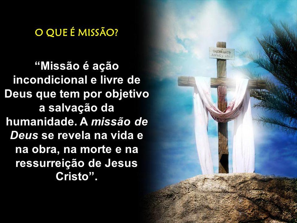 """O QUE É MISSÃO? """"Missão é ação incondicional e livre de Deus que tem por objetivo a salvação da humanidade. A missão de Deus se revela na vida e na ob"""