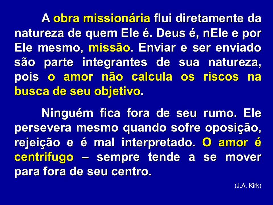 A obra missionária flui diretamente da natureza de quem Ele é. Deus é, nEle e por Ele mesmo, missão. Enviar e ser enviado são parte integrantes de sua