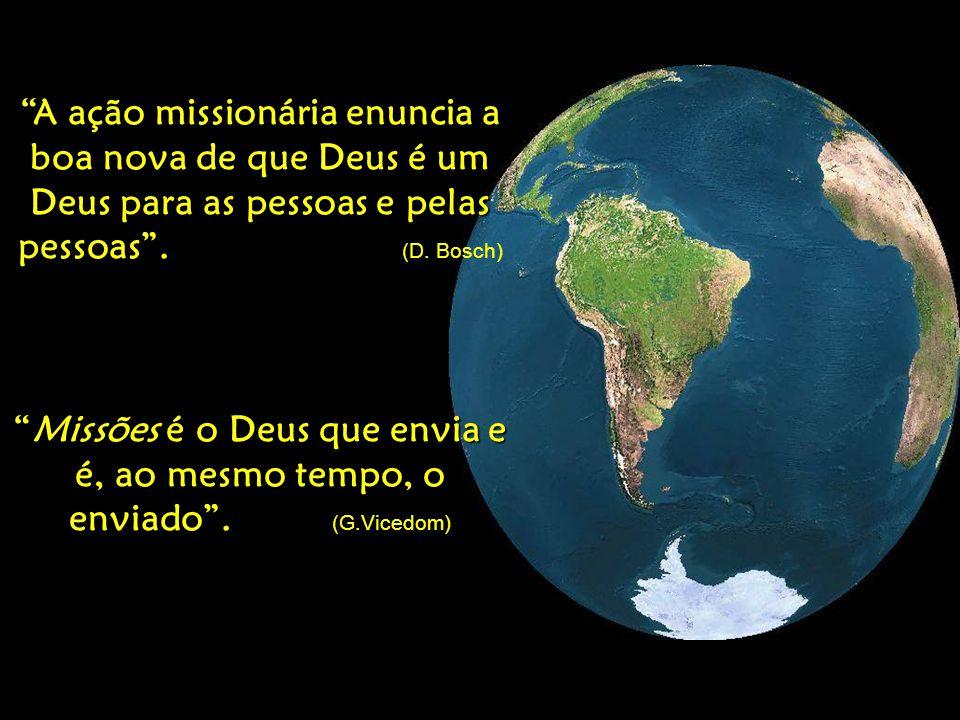 """""""A ação missionária enuncia a boa nova de que Deus é um Deus para as pessoas e pelas pessoas"""". """"A ação missionária enuncia a boa nova de que Deus é um"""