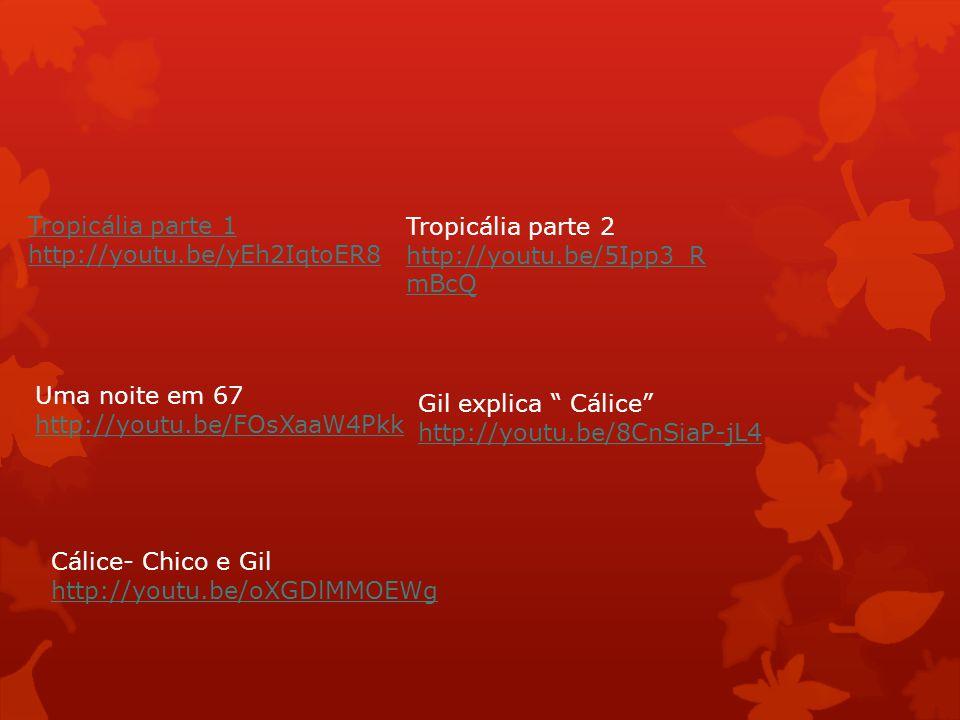 Tropicália parte 1 http://youtu.be/yEh2IqtoER8 Tropicália parte 2 http://youtu.be/5Ipp3_R mBcQ Uma noite em 67 http://youtu.be/FOsXaaW4Pkk Gil explica