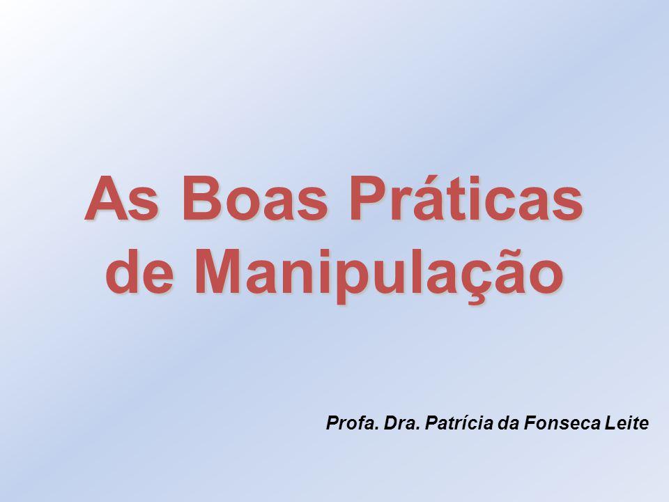 As Boas Práticas de Manipulação Profa. Dra. Patrícia da Fonseca Leite
