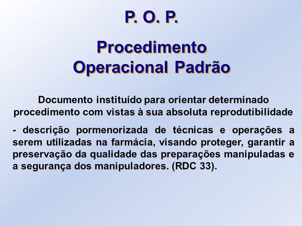 P. O. P. Procedimento Operacional Padrão P. O. P. Procedimento Operacional Padrão Documento instituído para orientar determinado procedimento com vist