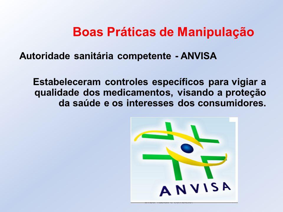 Boas Práticas de Manipulação Autoridade sanitária competente - ANVISA Estabeleceram controles específicos para vigiar a qualidade dos medicamentos, vi