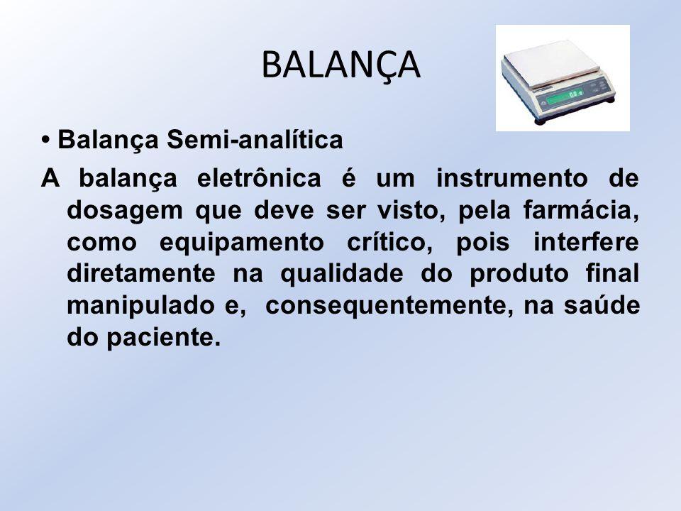BALANÇA Balança Semi-analítica A balança eletrônica é um instrumento de dosagem que deve ser visto, pela farmácia, como equipamento crítico, pois inte