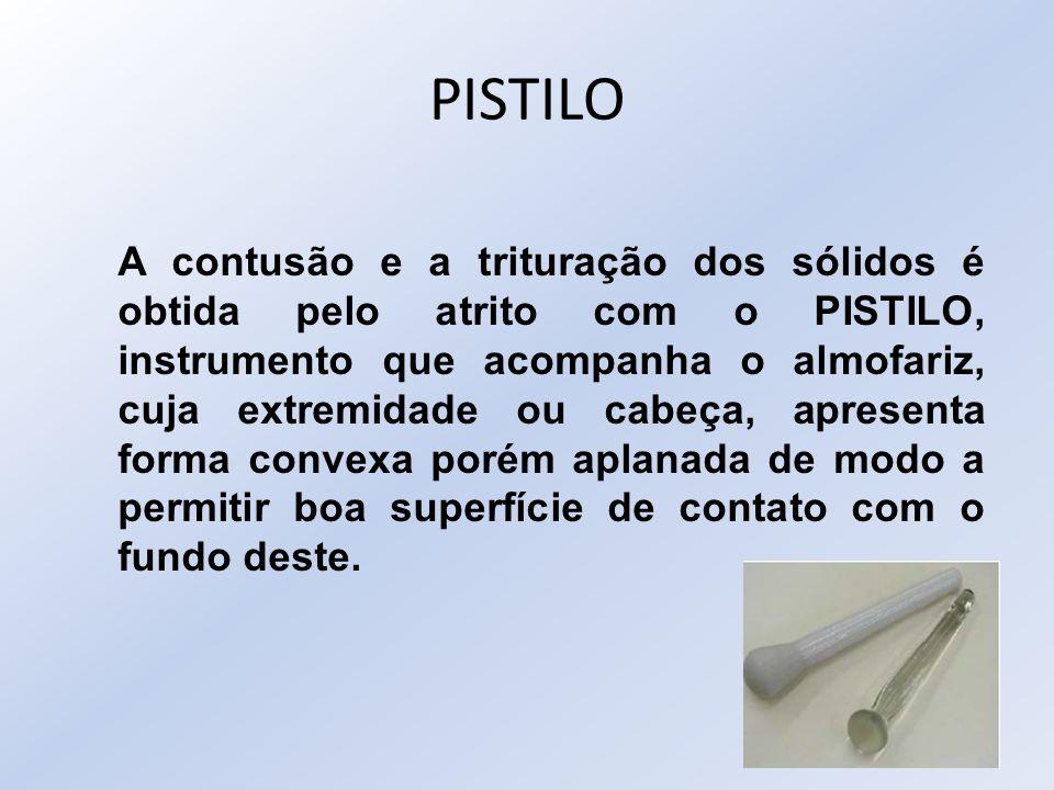 PISTILO A contusão e a trituração dos sólidos é obtida pelo atrito com o PISTILO, instrumento que acompanha o almofariz, cuja extremidade ou cabeça, a