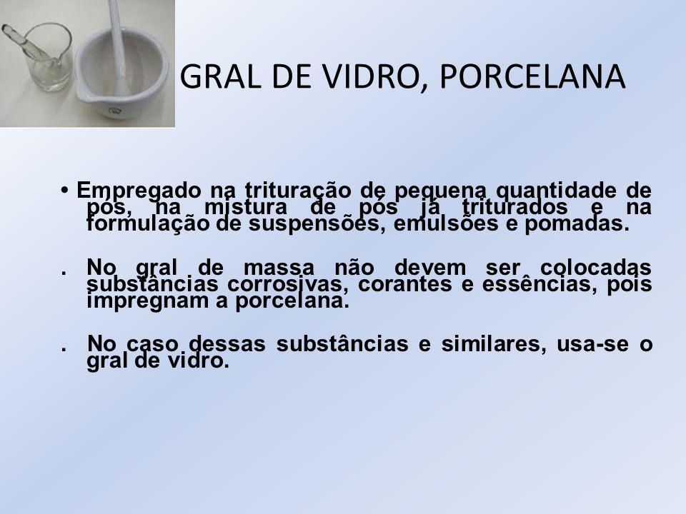 GRAL DE VIDRO, PORCELANA Empregado na trituração de pequena quantidade de pós, na mistura de pós já triturados e na formulação de suspensões, emulsões