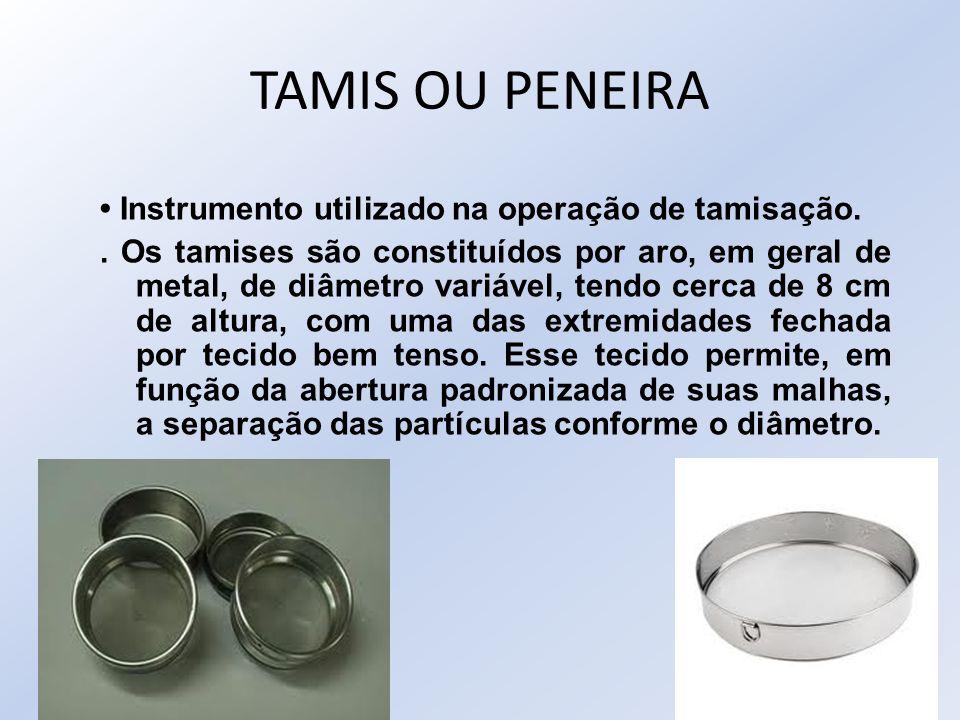 TAMIS OU PENEIRA Instrumento utilizado na operação de tamisação.. Os tamises são constituídos por aro, em geral de metal, de diâmetro variável, tendo