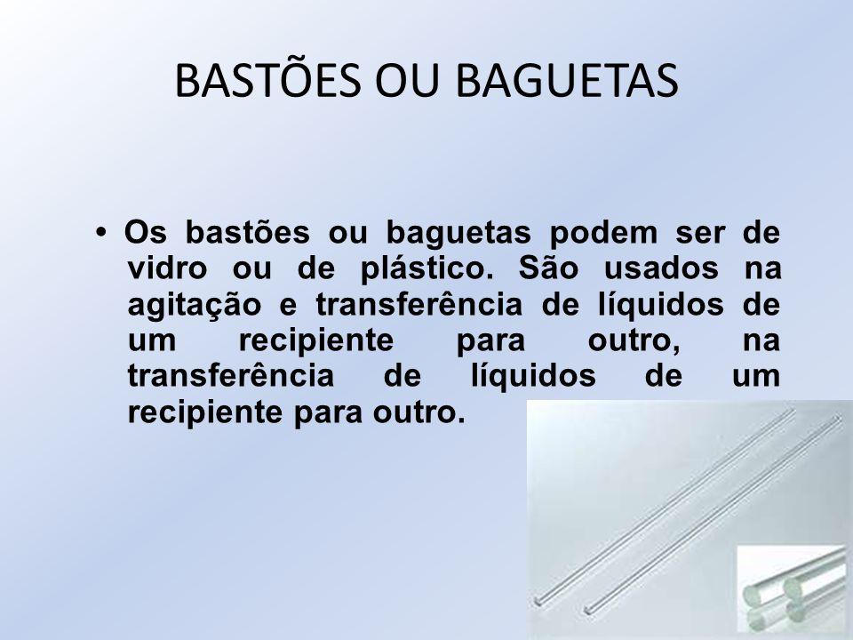 BASTÕES OU BAGUETAS Os bastões ou baguetas podem ser de vidro ou de plástico. São usados na agitação e transferência de líquidos de um recipiente para