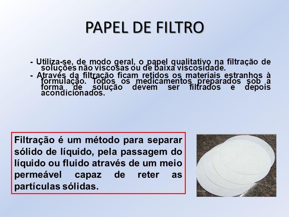PAPEL DE FILTRO - Utiliza-se, de modo geral, o papel qualitativo na filtração de soluções não viscosas ou de baixa viscosidade. - Através da filtração