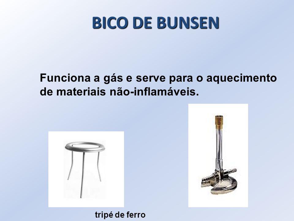 Funciona a gás e serve para o aquecimento de materiais não-inflamáveis. BICO DE BUNSEN tripé de ferro
