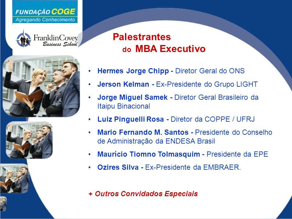Hermes Jorge Chipp - Diretor Geral do ONS Jerson Kelman - Ex-Presidente do Grupo LIGHT Jorge Miguel Samek - Diretor Geral Brasileiro da Itaipu Binacio