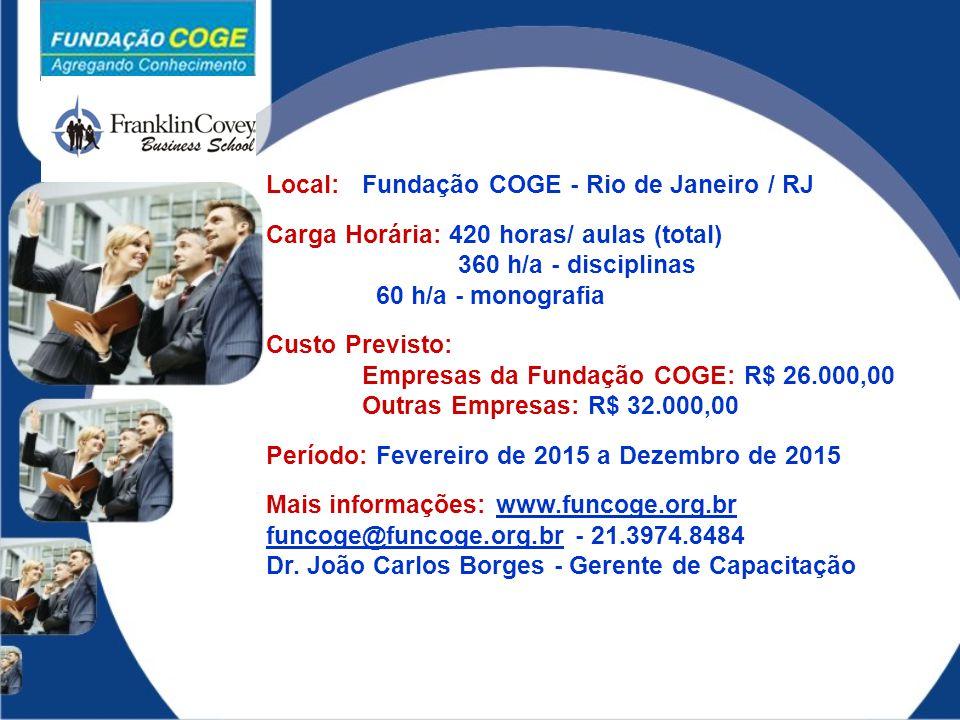 Local:Fundação COGE - Rio de Janeiro / RJ Carga Horária: 420 horas/ aulas (total) 360 h/a - disciplinas 60 h/a - monografia Custo Previsto: Empresas d