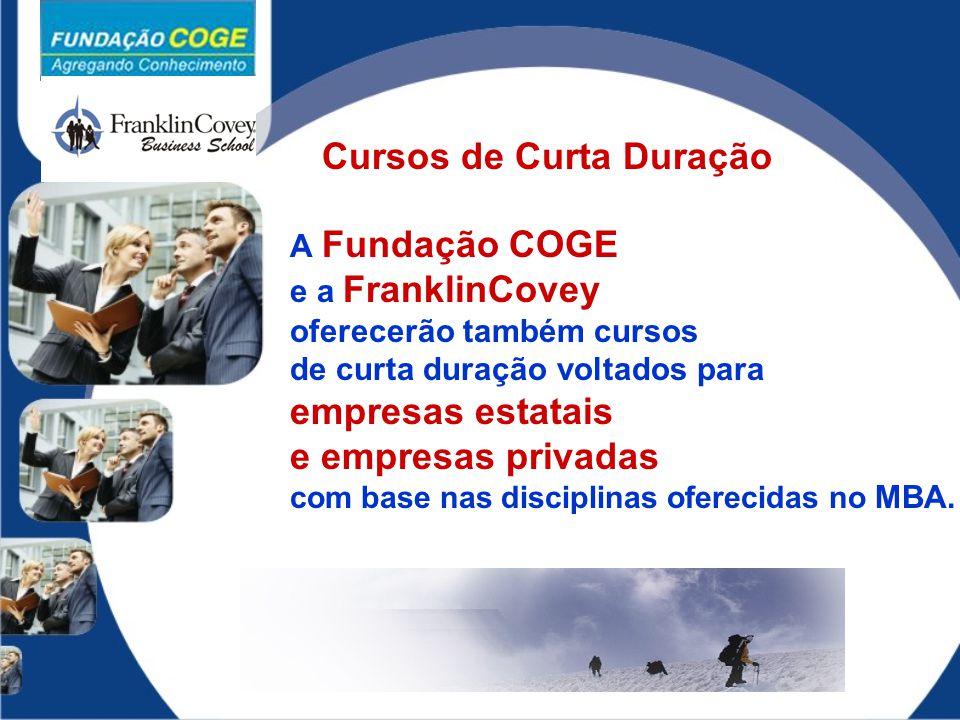 Cursos de Curta Duração A Fundação COGE e a FranklinCovey oferecerão também cursos de curta duração voltados para empresas estatais e empresas privada