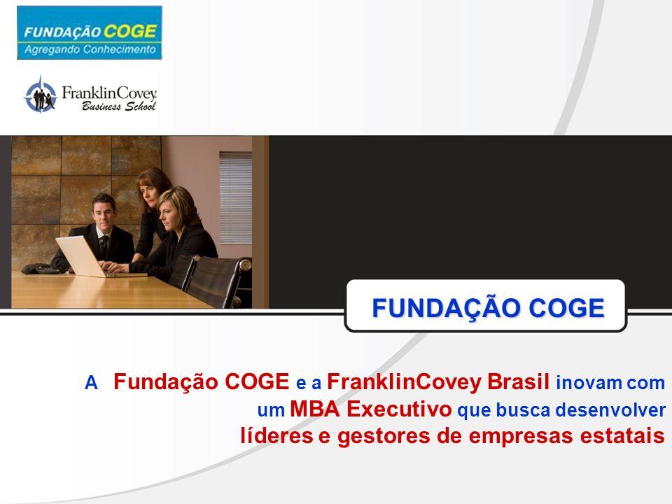 FUNDAÇÃO COGE FUNDAÇÃO COGE A Fundação COGE e a FranklinCovey Brasil inovam com um MBA Executivo que busca desenvolver líderes e gestores de empresas