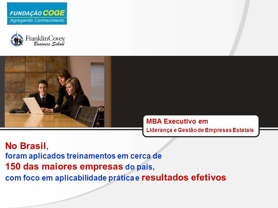 MBA Executivo em Liderança e Gestão de Empresas Estatais No Brasil, foram aplicados treinamentos em cerca de 150 das maiores empresas do país, com foc