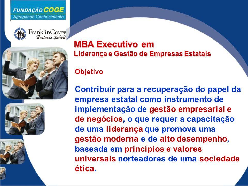 MBA Executivo em Liderança e Gestão de Empresas Estatais Objetivo Contribuir para a recuperação do papel da empresa estatal como instrumento de implem