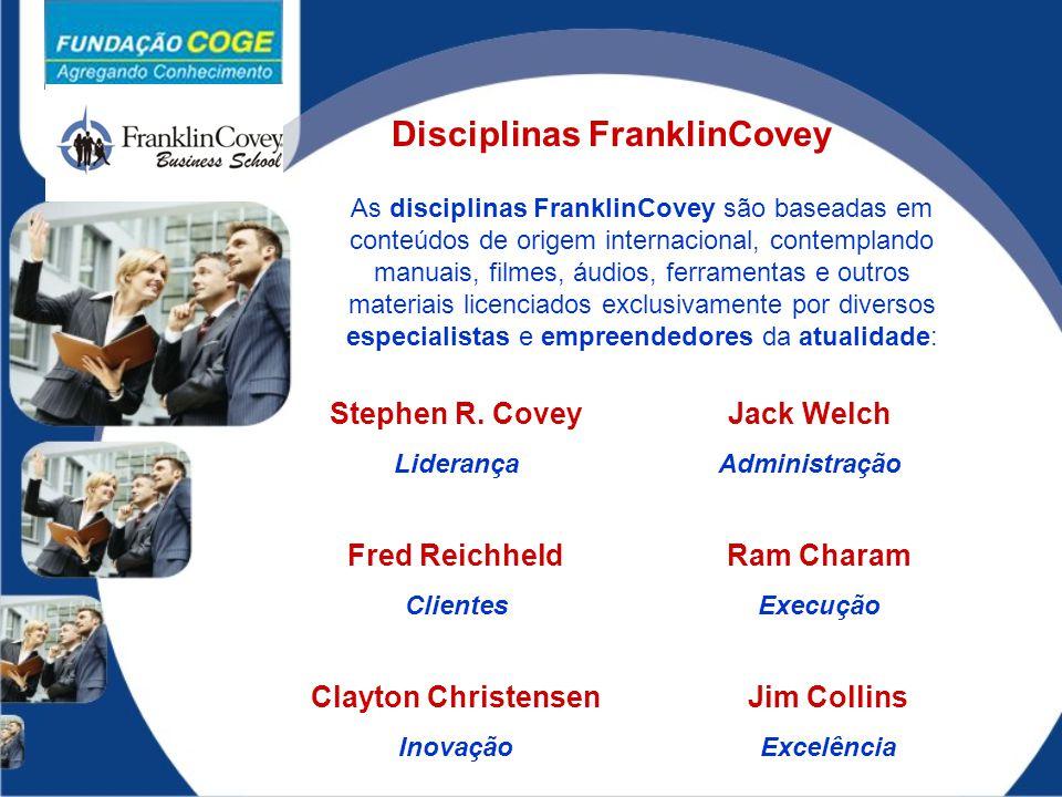 Disciplinas FranklinCovey Stephen R. Covey Liderança Fred Reichheld Clientes Clayton Christensen Inovação Jack Welch Administração Ram Charam Execução