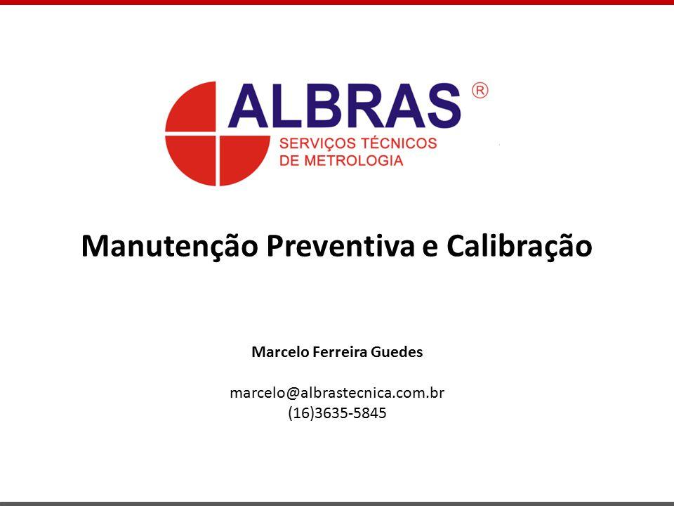 Manutenção Preventiva e Calibração Marcelo Ferreira Guedes marcelo@albrastecnica.com.br (16)3635-5845