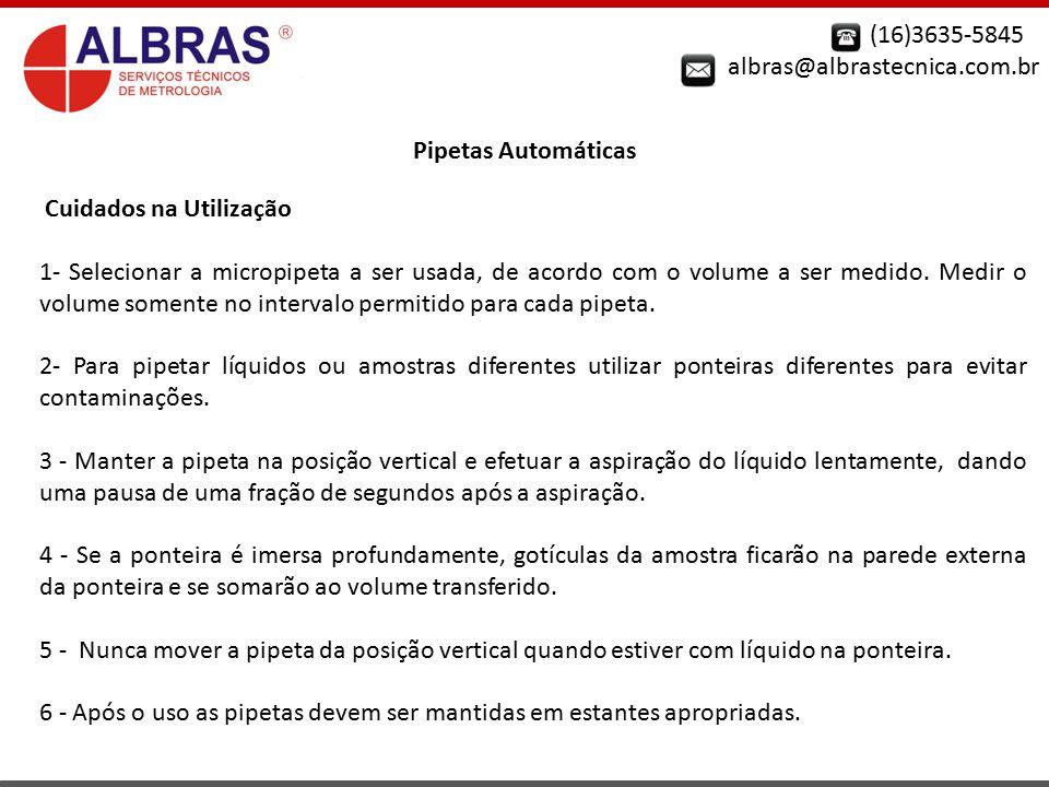 (16)3635-5845 albras@albrastecnica.com.br Pipetas Automáticas Cuidados na Utilização 1- Selecionar a micropipeta a ser usada, de acordo com o volume a