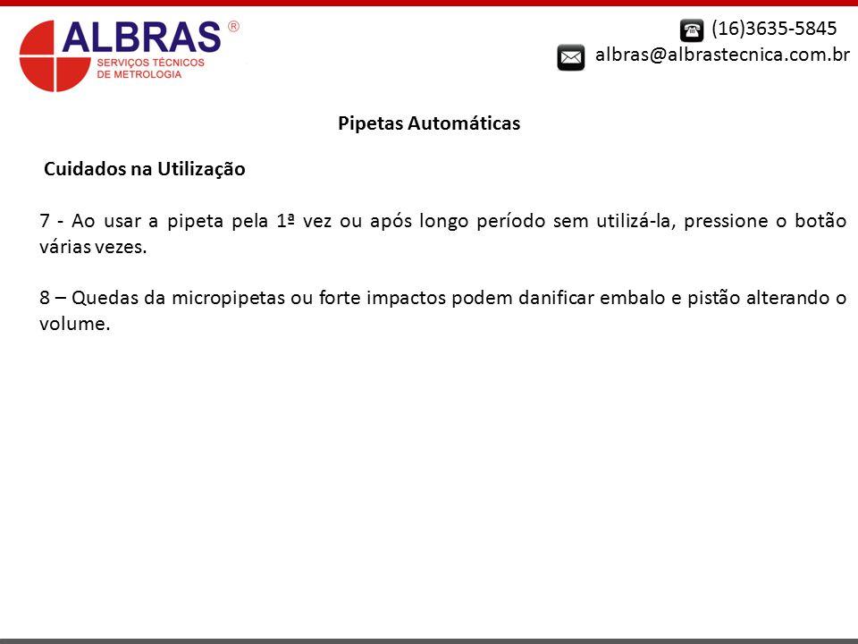 (16)3635-5845 albras@albrastecnica.com.br Pipetas Automáticas Cuidados na Utilização 7 - Ao usar a pipeta pela 1ª vez ou após longo período sem utiliz