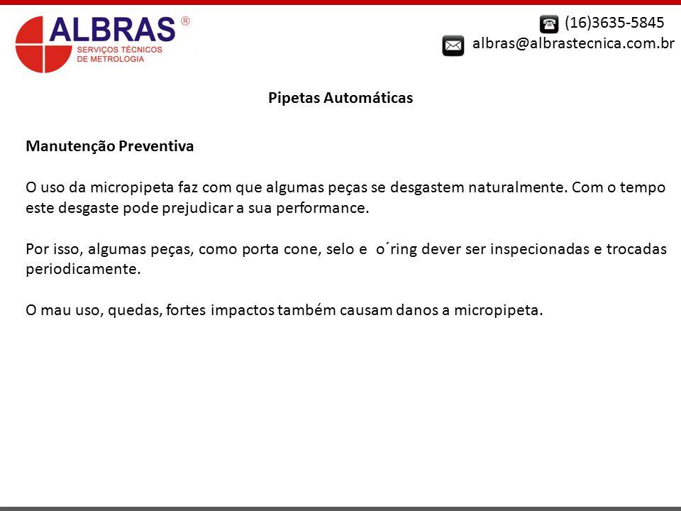 (16)3635-5845 albras@albrastecnica.com.br Pipetas Automáticas Manutenção Preventiva O uso da micropipeta faz com que algumas peças se desgastem natura