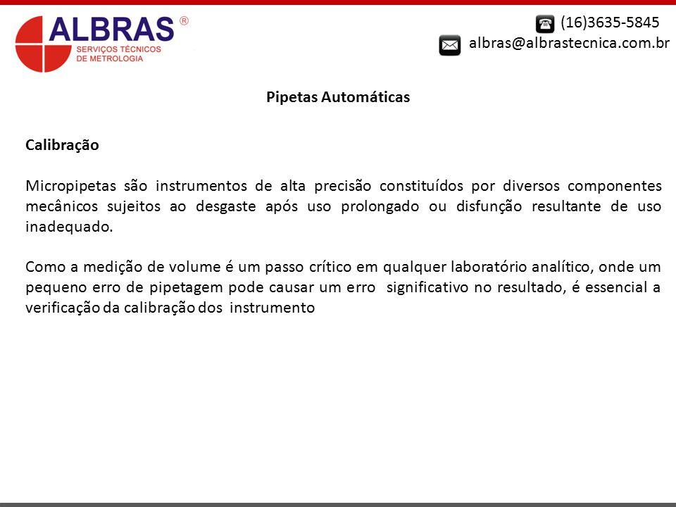 (16)3635-5845 albras@albrastecnica.com.br Pipetas Automáticas Calibração Micropipetas são instrumentos de alta precisão constituídos por diversos comp