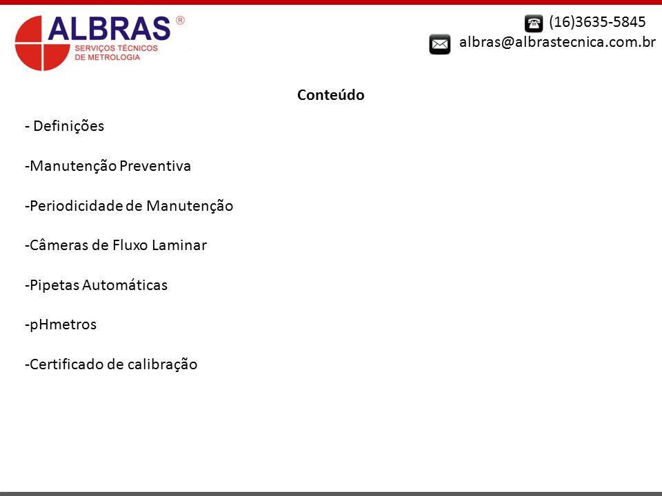 albras@albrastecnica.com.br Conteúdo - Definições -Manutenção Preventiva -Periodicidade de Manutenção -Câmeras de Fluxo Laminar -Pipetas Automáticas -