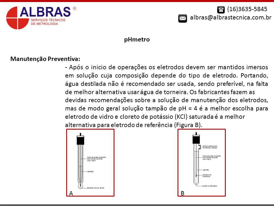 (16)3635-5845 albras@albrastecnica.com.br pHmetro Manutenção Preventiva: - Após o inicio de operações os eletrodos devem ser mantidos imersos em soluç