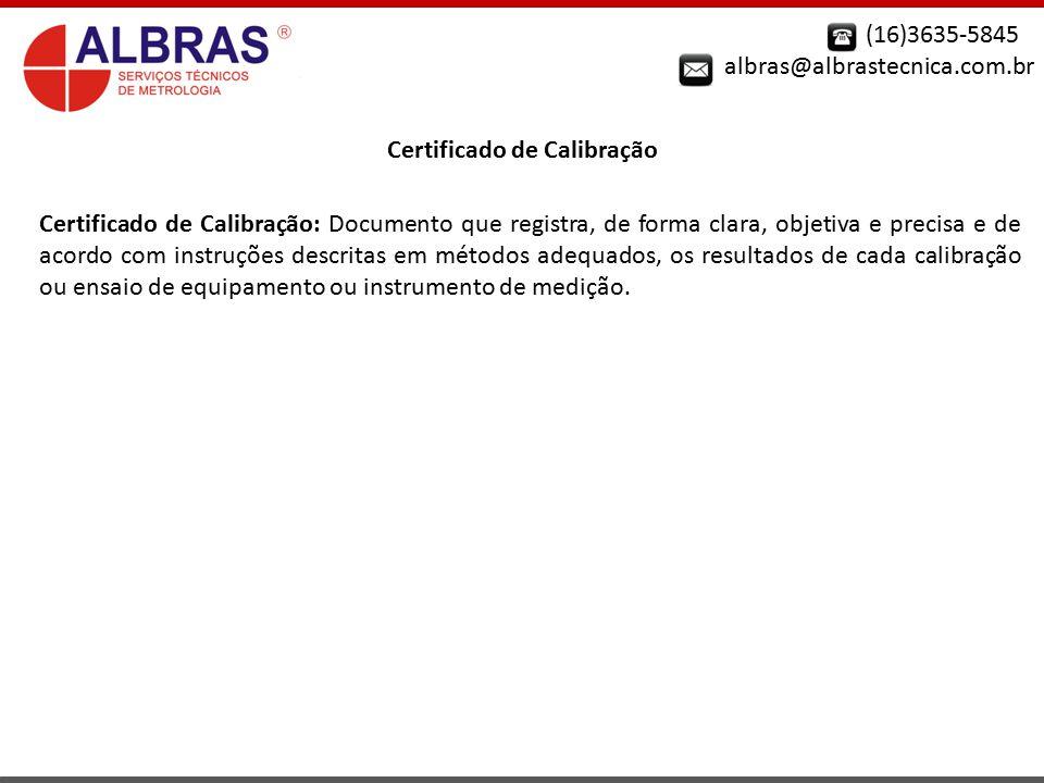 (16)3635-5845 albras@albrastecnica.com.br Certificado de Calibração Certificado de Calibração: Documento que registra, de forma clara, objetiva e prec