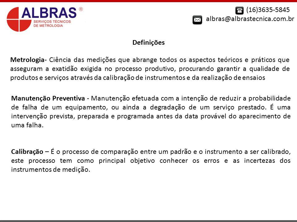 (16)3635-5845 albras@albrastecnica.com.br Definições Manutenção Preventiva - Manutenção efetuada com a intenção de reduzir a probabilidade de falha de