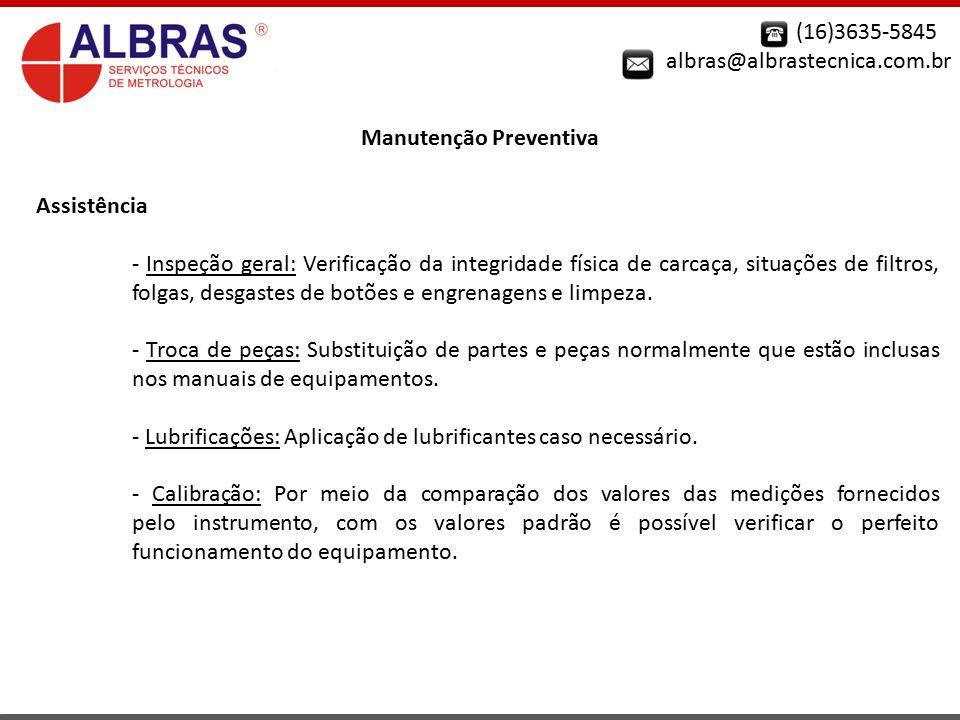 (16)3635-5845 albras@albrastecnica.com.br Manutenção Preventiva Usuário - Inspeção geral: Verificação da integridade física de carcaça, situações de filtros, ruídos diferentes e limpeza.