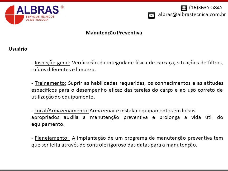 (16)3635-5845 albras@albrastecnica.com.br Manutenção Preventiva Usuário - Inspeção geral: Verificação da integridade física de carcaça, situações de f